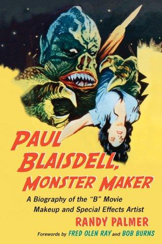 Paul Blaisdell, Monster Maker: A Biography of the B Movie Makeup ...