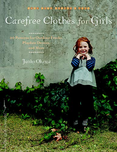 Carefree Clothes for Girls: 20 Patterns for Outdoor Frocks, Playdate Dresses, and More (Make Good: Japanese Craft Style)