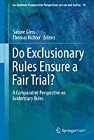 Do Exclusionary Rules Ensure a Fair Trial?: A Comparative Perspective on Evidentiary Rules (Ius Gentium: Comparative Perspectives on Law and Justice (74))