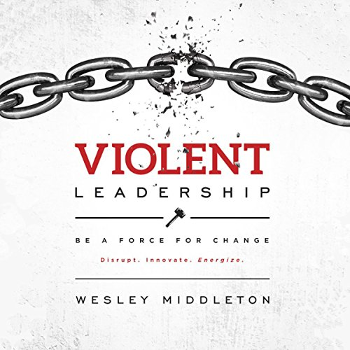 Violent Leadership: Be a Force for Change audiobook cover art
