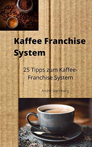 Kaffee-Franchise System: 25 Tipps zum Kaffee-Franchise System