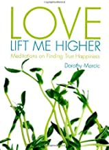 Love Lift Me Higher: Meditations on Finding True Happiness