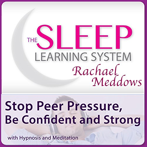 Stop Peer Pressure, Be Confident and Strong with Hypnosis and Meditation audiobook cover art