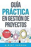 Guía práctica en gestión de proyectos: Aprende a aplicar las técnicas de gestión de...