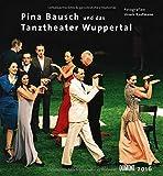Pina Bausch und das Tanztheater Wuppertal 2016