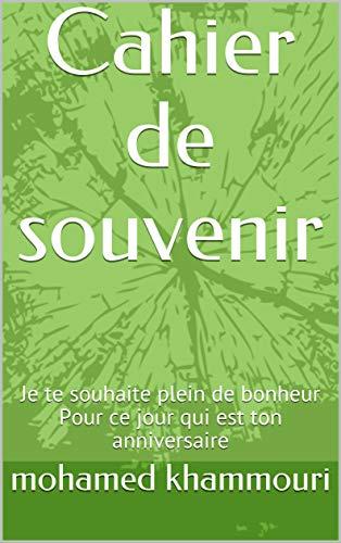 Cahier de souvenir: Je te souhaite plein de bonheur Pour ce jour qui est ton anniversaire (French Edition)