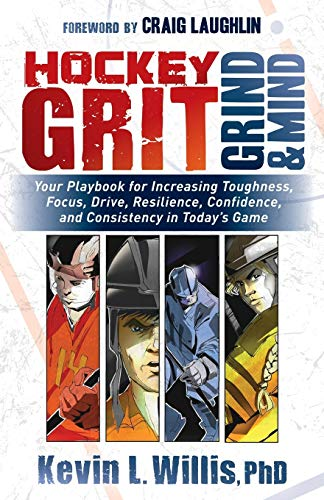 Compare Textbook Prices for Hockey Grit, Grind, and Mind: Your Playbook for Increasing Toughness, Focus, Drive, Resilience, Confidence, and Consistency in Today's Game  ISBN 9781683508304 by Willis PhD, Kevin L.,Laughlin, Craig