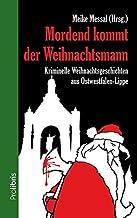 Mordend kommt der Weihnachtsmann: Kriminelle Weihnachtsgeschichten aus Ostwestfalen-Lippe