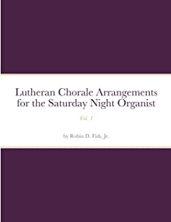 Lutheran Chorale Arrangements for the Saturday Night Organist, Vol. 1: Vol. 1