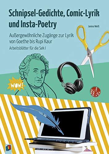 Schnipsel-Gedichte, Comic-Lyrik und Insta-Poetry: Außergewöhnliche Zugänge zur Lyrik von Goethe bis Rupi Kaur. Arbeitsblätter für die Sek I