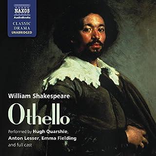 Othello                   Auteur(s):                                                                                                                                 William Shakespeare                               Narrateur(s):                                                                                                                                 Emma Fielding,                                                                                        Hugh Quarshie,                                                                                        Anton Lesser                      Durée: 3 h et 1 min     1 évaluation     Au global 5,0