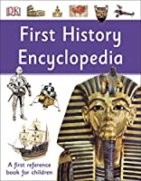 First History Encyclopedia: A First Reference Book for Children (DK First Reference)