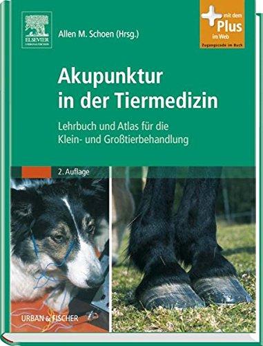 Akupunktur in der Tiermedizin: Lehrbuch und Atlas für die Klein- und Großtierbehandlung - mit Zugang zum Elsevier-Portal