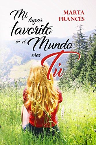 Mi lugar favorito en el mundo eres tú eBook: Francés, Marta ...
