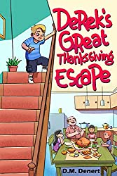 Image: Derek's Great Thanksgiving Escape (Funny Adventures For Children Ages 7 do 12) (The Adventures of Derek Dennat Book 1), by D.M. Denert (Author). Publication Date: November 19, 2018