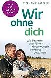Wir ohne dich - Wie Paare mit unerfülltem Kinderwunsch ihre Liebe bewahren (Fachratgeber Klett-Cotta / Hilfe aus eigener Kraft)