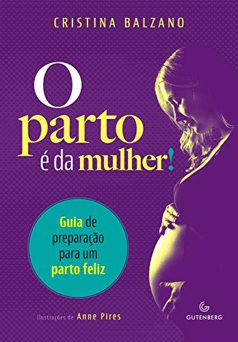 O parto é da mulher: Guia de preparação para um parto feliz