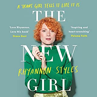 The New Girl     A Trans Girl Tells It Like It Is              By:                                                                                                                                 Rhyannon Styles                               Narrated by:                                                                                                                                 Rhyannon Styles                      Length: 8 hrs and 13 mins     16 ratings     Overall 4.4