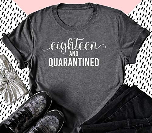 Eighteen and Quarantined - Softest 18th Birthday Shirt - Stuck at Home on My Birthday Tee - Cute Gift for Her - It's my Quarantine Birthday