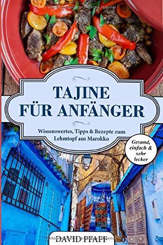 Tajine für Anfänger: Wissenswertes, Tipps & Rezepte zum Lehmtopf aus Marokko