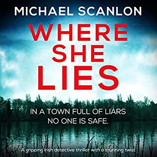 Where She Lies: A Gripping Irish Detective Thriller with a Stunning Twist     Detective Finnegan Beck Series, Book 1              By:                                                                                                                                 Michael Scanlon                               Narrated by:                                                                                                                                 Ruairi Conaghan                      Length: 7 hrs and 38 mins     13 ratings     Overall 4.6