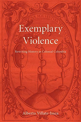 Exemplary Violence: Rewriting History in Colonial Colombia (Bucknell Studies in Latin American Literature and Theory) (English Edition)