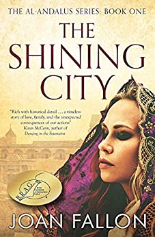 THE SHINING CITY: The Al-Andalus series Bk 1 - a story of unrequited love in Moorish Spain by [Joan Fallon]