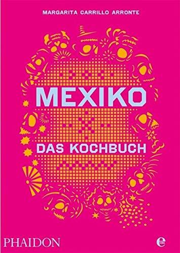 Mexiko-Das Kochbuch: Die Bibel der mexikanischen Küche