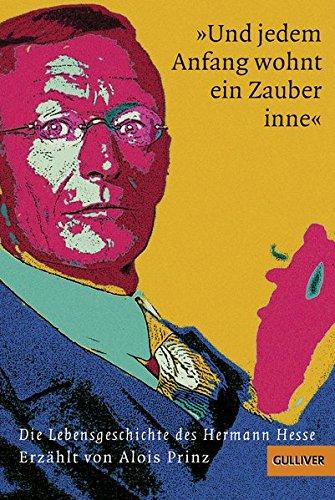 »Und jedem Anfang wohnt ein Zauber inne«: Die Lebensgeschichte des Hermann Hesse