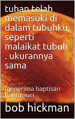 tuhan telah memasuki di dalam tubuhku, seperti malaikat tubuh . ukurannya sama: menerima baptisan hantu suci (English Edition)
