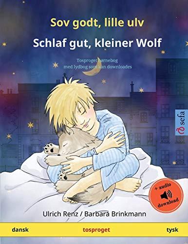 Sov godt, lille ulv – Schlaf gut, kleiner Wolf (dansk – tysk): Tosproget børnebog med lydbog som kan downloades (Sefa Billedbøger På to Sprog)