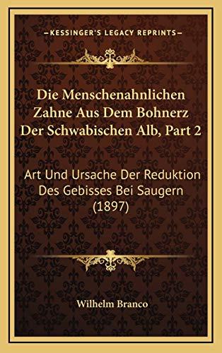 Die Menschenahnlichen Zahne Aus Dem Bohnerz Der Schwabischen Alb, Part 2: Art Und Ursache Der Reduktion Des Gebisses Bei Saugern (1897)