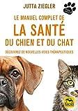 Le manuel complet de la santé du chien et du chat: Découvrez de nouvelles voies thérapeutiques