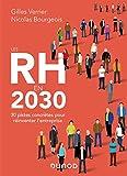 Les RH en 2030 - 30 pistes concrètes pour réinventer l'entreprise - 30 pistes concrètes pour réinventer l'entreprise