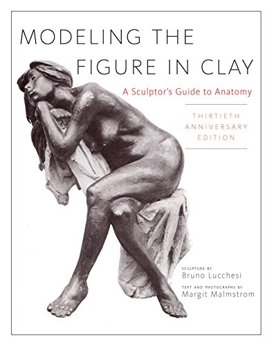 Modeling the Figure in Clay, 30th Anniversary Edition: A Sculptor's Guide to Anatomy (English Edition)