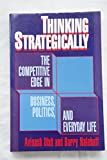 Thinking Strategically: Competitive Edge in Business, Politics and Everyday Life (Norton professional series)