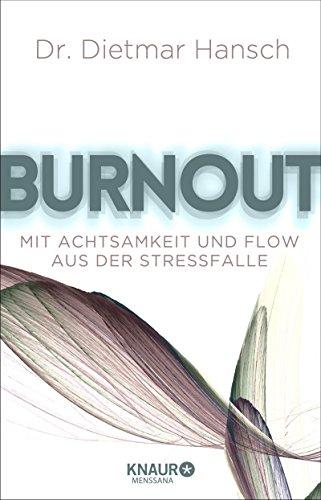 Burnout: Mit Achtsamkeit und Flow aus der Stressfalle