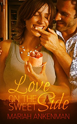 Book: Love on the Sweet Side (The Peak Town, Colorado Series) by Mariah Ankenman