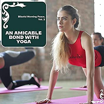 An Amicable Bond With Yoga - Blissful Morning Peace, Vol. 2