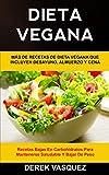 Dieta Vegana: Más de recetas de dieta vegana que incluyen desayuno, almuerzo y cena (Recetas bajas en carbohidratos para mantenerse saludable y bajar de peso) (1) (Libro de Cocina Vegano)