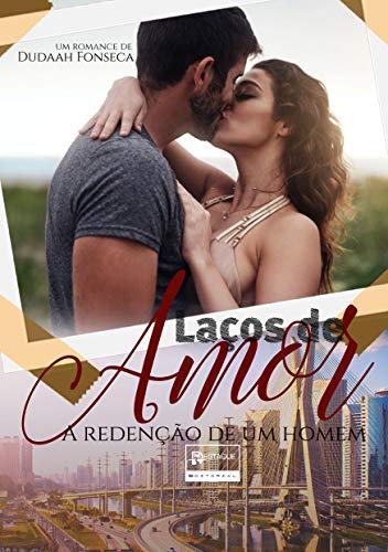 Laços de Amor : A redenção de um homem ( livro único)