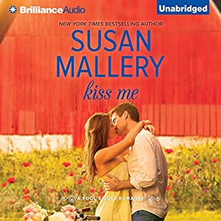 Kiss Me     Fool's Gold, Book 17              Written by:                                                                                                                                 Susan Mallery                               Narrated by:                                                                                                                                 Tanya Eby                      Length: 8 hrs and 57 mins     2 ratings     Overall 5.0