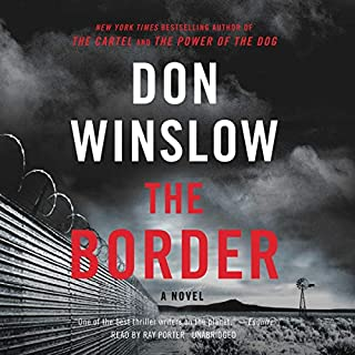 The Border     The Cartel Trilogy, Book 3              Written by:                                                                                                                                 Don Winslow                               Narrated by:                                                                                                                                 Ray Porter                      Length: 29 hrs and 8 mins     32 ratings     Overall 4.8
