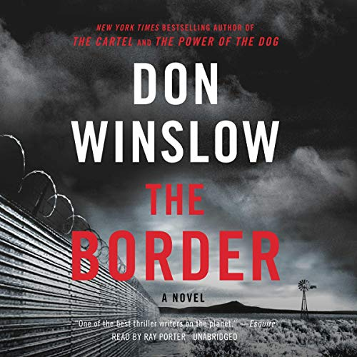 The Border     The Cartel Trilogy, Book 3              By:                                                                                                                                 Don Winslow                               Narrated by:                                                                                                                                 Ray Porter                      Length: 29 hrs and 8 mins     1,735 ratings     Overall 4.6
