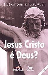 Jesus Cristo É Deus?