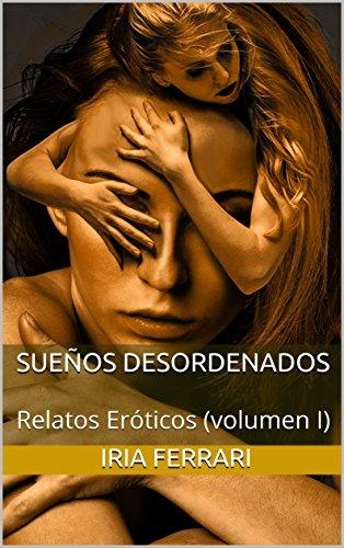 Sueños desordenados: Relatos Eróticos (volumen I) (Spanish Edition)