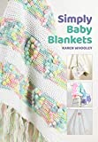 Simply Baby Blankets: 4 beautiful crochet blankets for the baby in your life (English Edition)