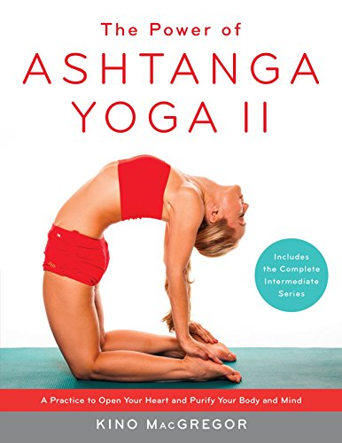 The Power Of Ashtanga Yoga II The Intermediate Series: A Practice to Open Your Heart and Purify Your Body and Mind