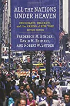 All the Nations Under Heaven: Immigrants, Migrants, and the Making of New York, Revised Edition