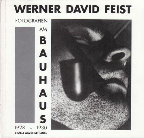 Werner David Feist. Fotografien am Bauhaus 1928 - 1930.